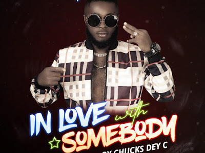 Music: Chucks Dey C - In Love With Somebody