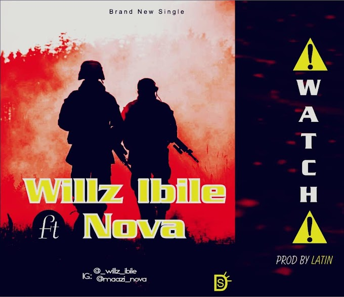 WILLZ IBILE FT NOVA - WATCH
