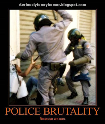 Police Brutality - Because we can lol