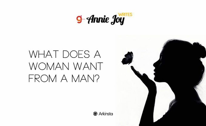 Annie~Joy writes: What Does A Woman Want From A Man. #BeInspired!