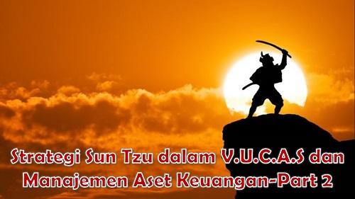 Strategi Sun Tzu dalam V.U.C.A.S dan Manajemen Aset Keuangan-Part 2