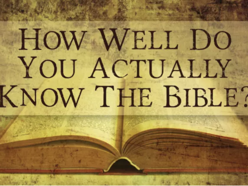 HOW MUCH DO YOU KNOW YOUR BIBLE??