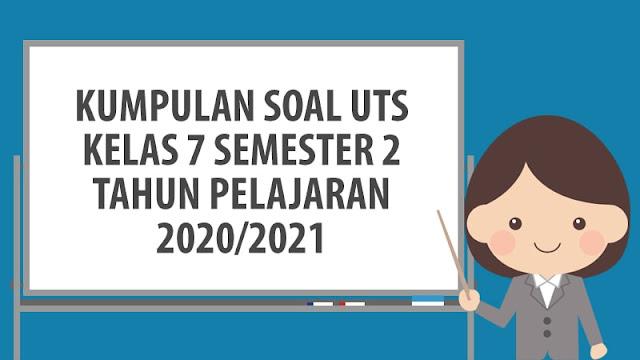 Soal PTS/UTS Kelas 7 Semester 2 TP 2020/2021 dan Jawaban