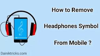 मोबाइल में हैडफ़ोन/इयरफोन symbol कैसे हटाये ?