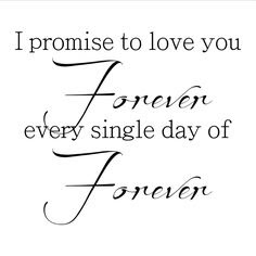 I Promise Quotes Classy I Promise To Love You Forever Every Single Day Of Forever Quote