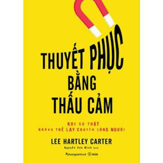 Thuyết Phục Bằng Thấu Cảm - Khi Sự Thật Không Thể Lay Chuyển Lòng Người ebook PDF EPUB AWZ3 PRC MOBI