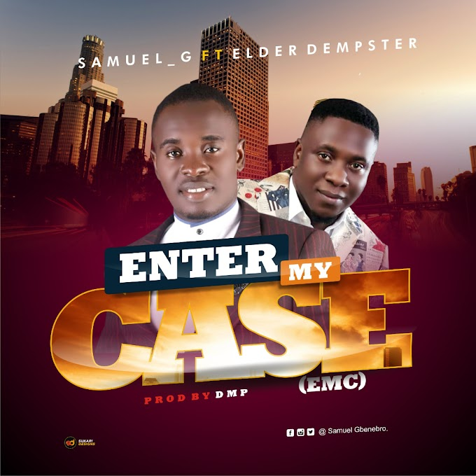 Samuel-G – Enter My Case ft Elder Dempster (Prod. By DMP)