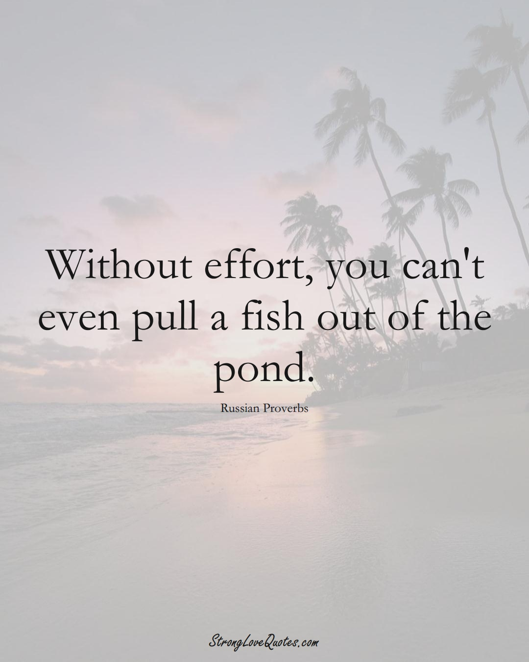 Without effort, you can't even pull a fish out of the pond. (Russian Sayings);  #AsianSayings