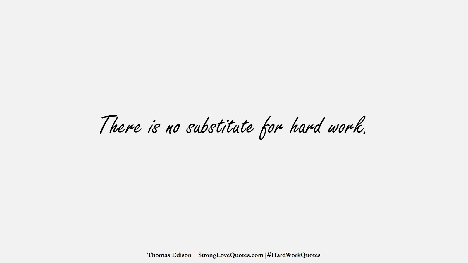 There is no substitute for hard work. (Thomas Edison);  #HardWorkQuotes