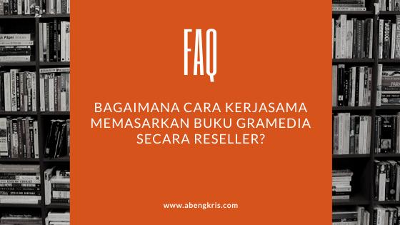 Bagaimana cara kerjasama memasarkan buku Gramedia secara reseller? - www.abengkris.com