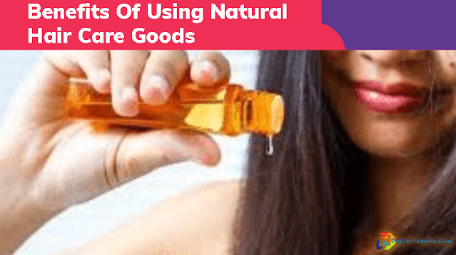 Benefits Of Using Natural Hair Care Goods