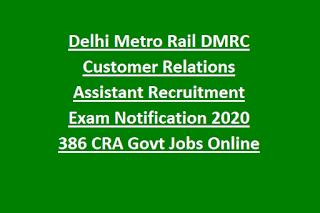 Delhi Metro Rail DMRC Customer Relations Assistant Recruitment Exam Notification 2020 386 CRA Govt Jobs Online
