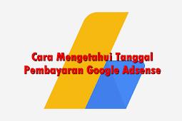Cara Mengetahui Tanggal Pembayaran Google Adsense