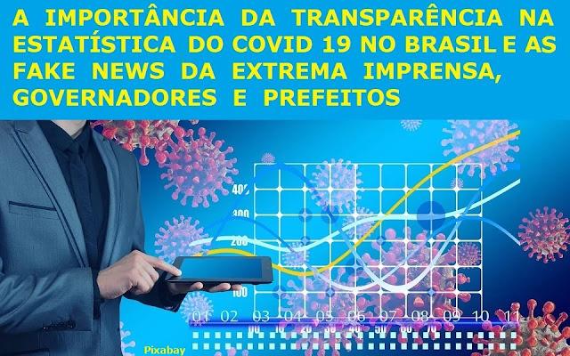 A IMPORTÂNCIA DA TRANSPARÊNCIA NA ESTATÍTICA DO COVID 19 NO BRASIL E AS FAKE NEWS DA EXTREMA IMPRENSA, GOVERNADORES E PREFEITOS (CELSO BRANICIO)