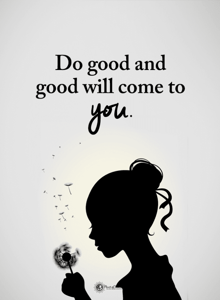 Do Good And Good Will Come To You Do Good Quotes 101 Quotes