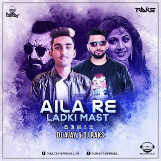 Aila Re Ladki Mast (Remix) - Dj Ajay & Dj Raks