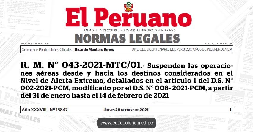 R. M. N° 043-2021-MTC/01.- Suspenden las operaciones aéreas desde y hacia los destinos considerados en el Nivel de Alerta Extremo, detallados en el artículo 1 del D.S. N° 002-2021-PCM, modificado por el D.S. N° 008- 2021-PCM, a partir del 31 de enero hasta el 14 de febrero de 2021