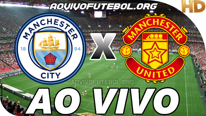 Assistir Manchester City x Manchester United Ao Vivo