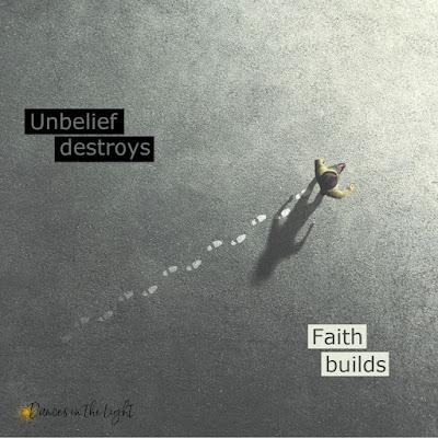 Unbelief destroys. Faith builds.
