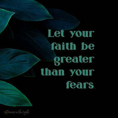 Let your faith be greater than your fears.