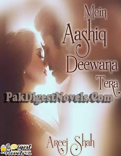 Mein Aashiq Deewana Tera (Complete Novel) By Areej Shah