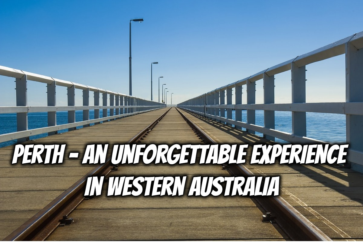 Perth - An unforgettable Experience in Western Australia