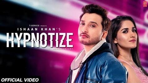 Hypnotize Lyrics– Ishaan Khan - Album Songs 2020