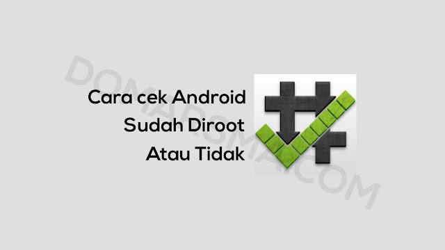 Cara Mudah Cek Android Sudah Diroot atau Tidak