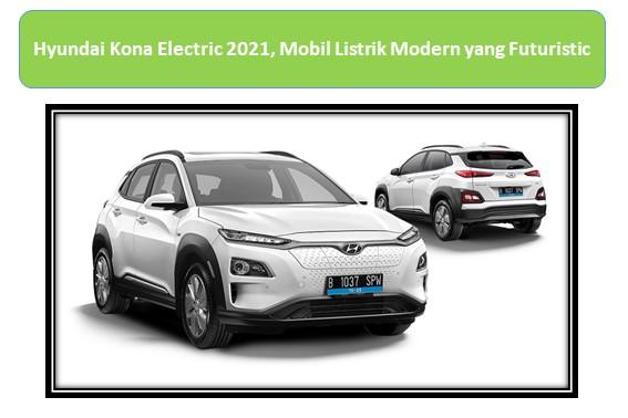 Hyundai Kona Electric 2021, Mobil Listrik Modern yang Futuristic