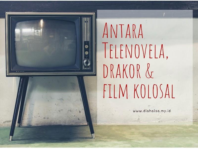 Antara Telnovela, Drakor dan Film Kolosal
