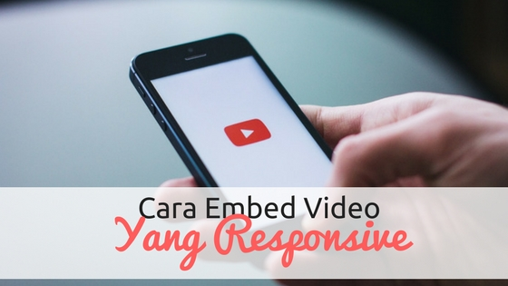 Cara Embed Video Yang Responsive di Blog
