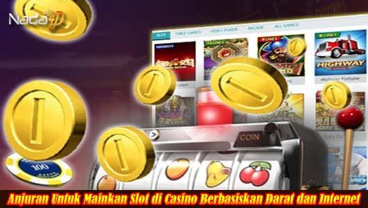 Anjuran Untuk Mainkan Slot di Casino Berbasiskan Darat dan Internet