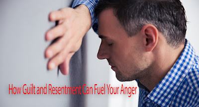 How Guilt and Resentment Can Fuel Your Anger