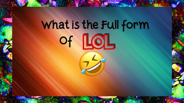 Full form of LOL. - What is the full form of LOL? - LOL