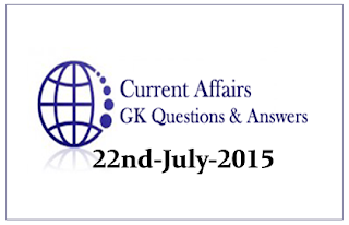 Daily Current Affairs and GK questions Updates- 22nd July 2015