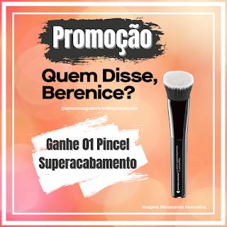 Promoção Quem Disse Berenice Ganhe 01 Pincel Superacabamento