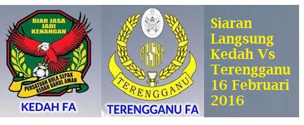 live streaming Kedah Vs Terengganu 16 Februari 2016