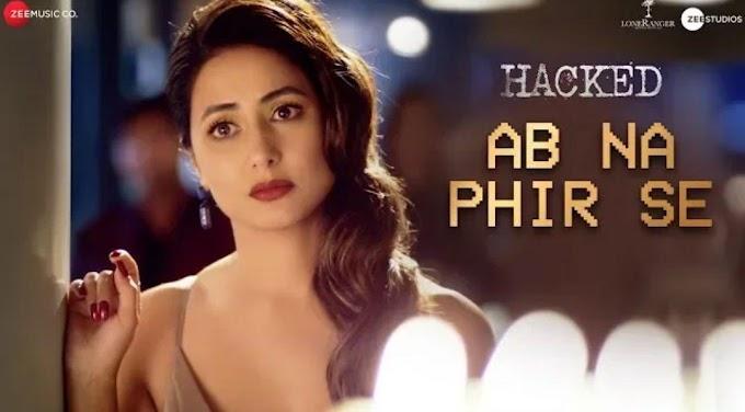 Ab Na Phir Se (LYRICS) - Hacked | Hina Khan | Yasser Desai