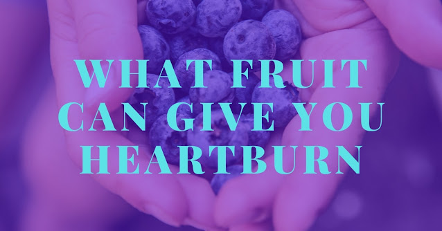 What fruit can give you heartburn
