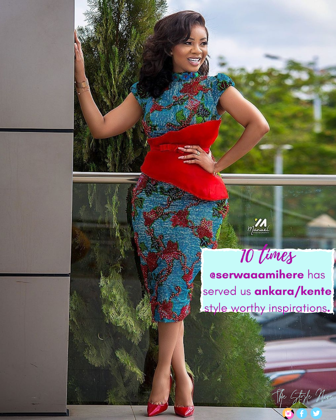 Looking For Ankara Style Inspirations? See 10 Times Serwaa Amihere Gave Us Style Worthy Inspirations.