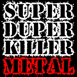 Super Duper Killer Metal