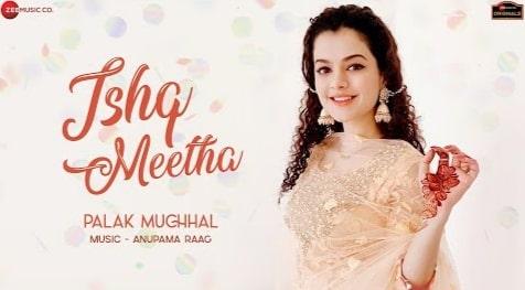 Ishq Meetha Lyrics in Hindi and English, Palak Muchhal