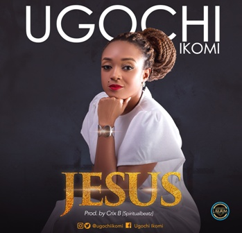 Ugochi Ikomi Shares New Single - ''Jesus'' || @ugochiikomi