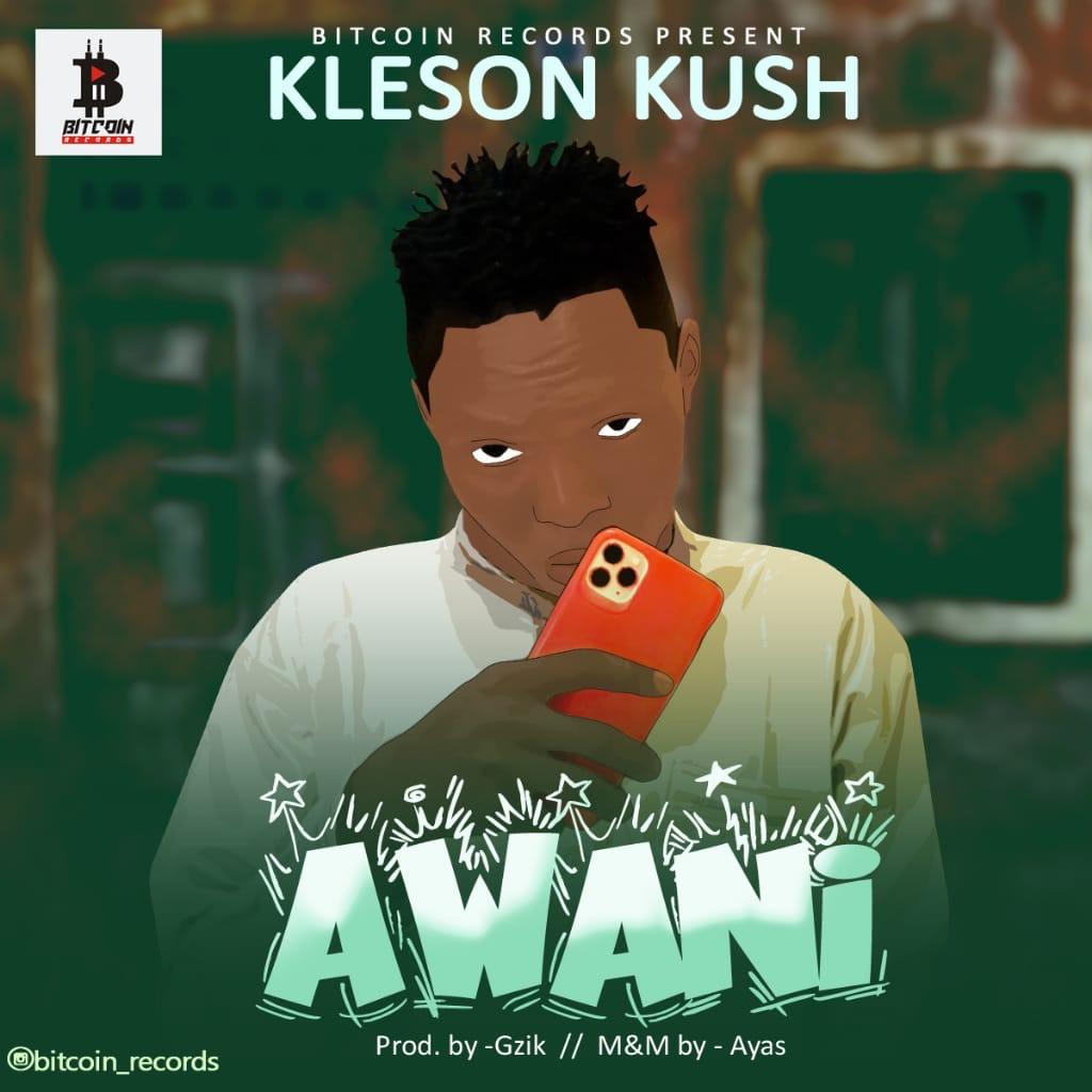 MUSIC: Kleson Kush – Awa Ni(Prod By Gzik)