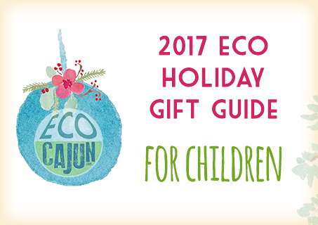 http://www.ecocajun.com/2017/12/gift-guide-for-children.html