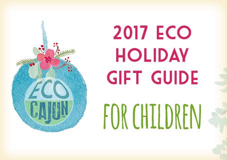 http://www.ecocajun.com/2017/12/gift-guide-for-children.html