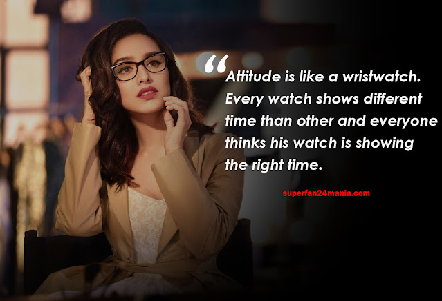 Attitude is like a wristwatch. Every watch shows different time than other and everyone thinks his watch is showing the right time.