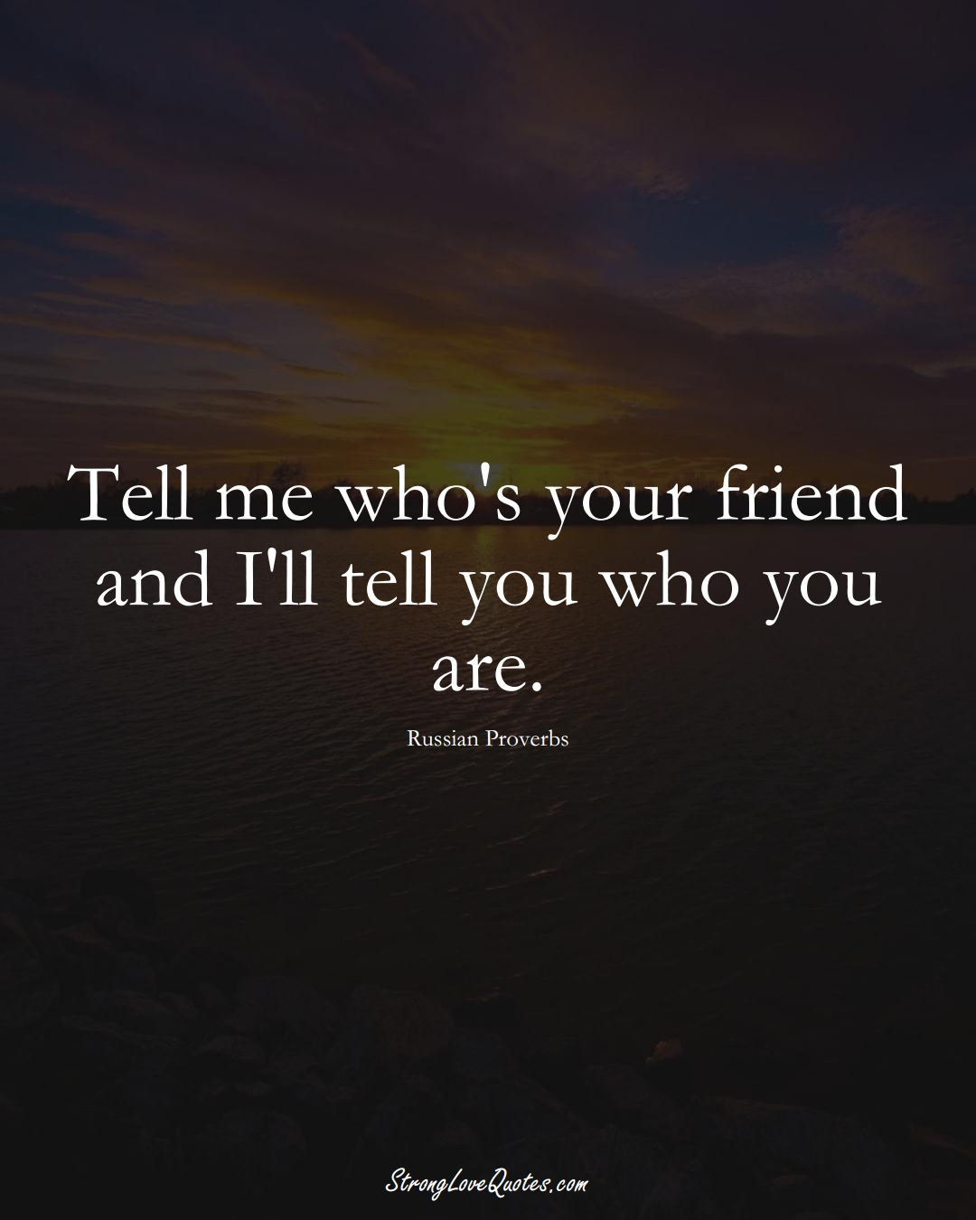Tell me who's your friend and I'll tell you who you are. (Russian Sayings);  #AsianSayings
