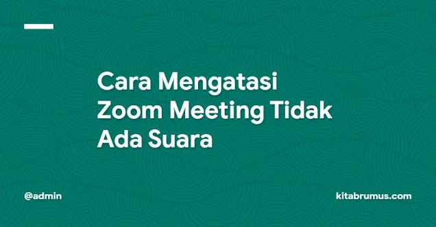 Cara Mengatasi Zoom Meeting Tidak Ada Suara