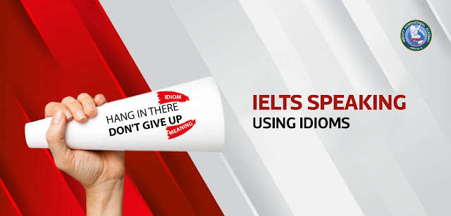 IELTS Speaking Usage of IDIOMS